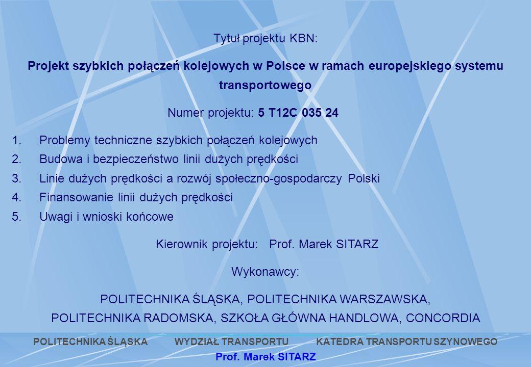 Tytuł projektu KBN: Projekt szybkich połączeń kolejowych w Polsce w ramach europejskiego systemu transportowego Numer projektu: 5 T12C 035 24 1. Probl