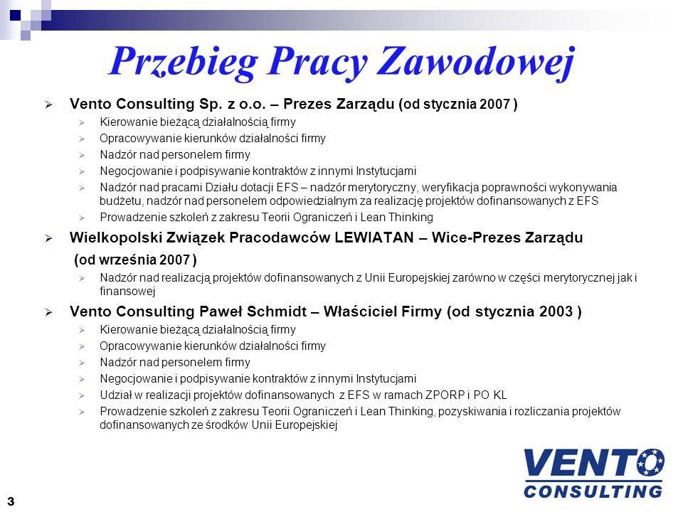 Przebieg Pracy Zawodowej Vento Consulting Sp. z o.o. – Prezes Zarządu ( od stycznia 2007 ) Kierowanie bieżącą działalnością firmy Opracowywanie kierun