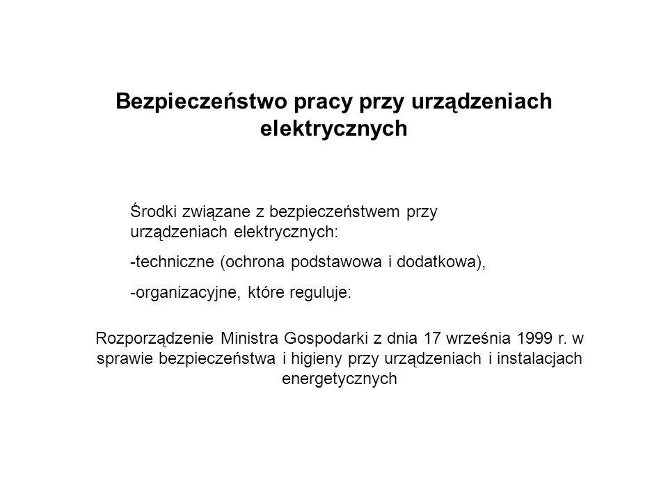 Bezpieczeństwo pracy przy urządzeniach elektrycznych Rozporządzenie Ministra Gospodarki z dnia 17 września 1999 r. w sprawie bezpieczeństwa i higieny