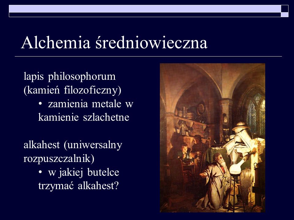Alchemia średniowieczna lapis philosophorum (kamień filozoficzny) zamienia metale w kamienie szlachetne alkahest (uniwersalny rozpuszczalnik) w jakiej