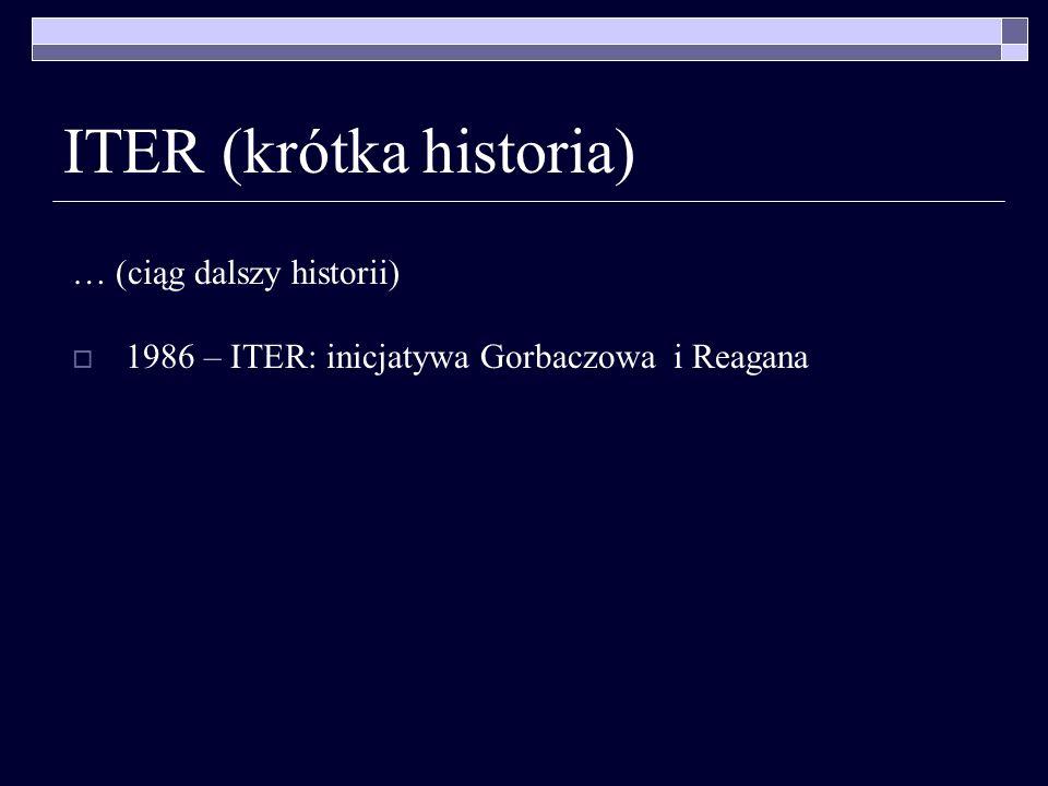 ITER (krótka historia) … (ciąg dalszy historii) 1986 – ITER: inicjatywa Gorbaczowa i Reagana