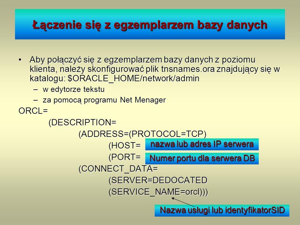 Łączenie się z egzemplarzem bazy danych Aby połączyć się z egzemplarzem bazy danych z poziomu klienta, należy skonfigurować plik tnsnames.ora znajdują