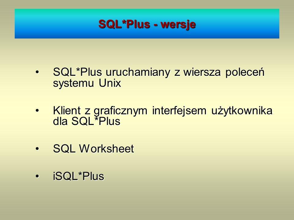 SQL*Plus - wersje SQL*Plus uruchamiany z wiersza poleceń systemu UnixSQL*Plus uruchamiany z wiersza poleceń systemu Unix Klient z graficznym interfejs
