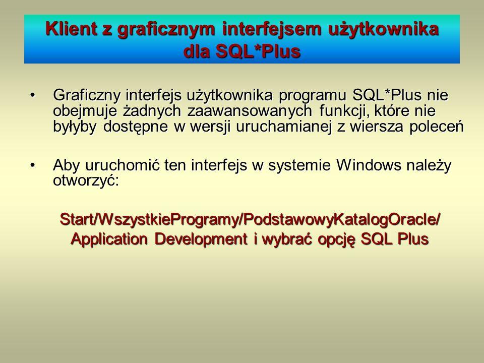 Klient z graficznym interfejsem użytkownika dla SQL*Plus Graficzny interfejs użytkownika programu SQL*Plus nie obejmuje żadnych zaawansowanych funkcji