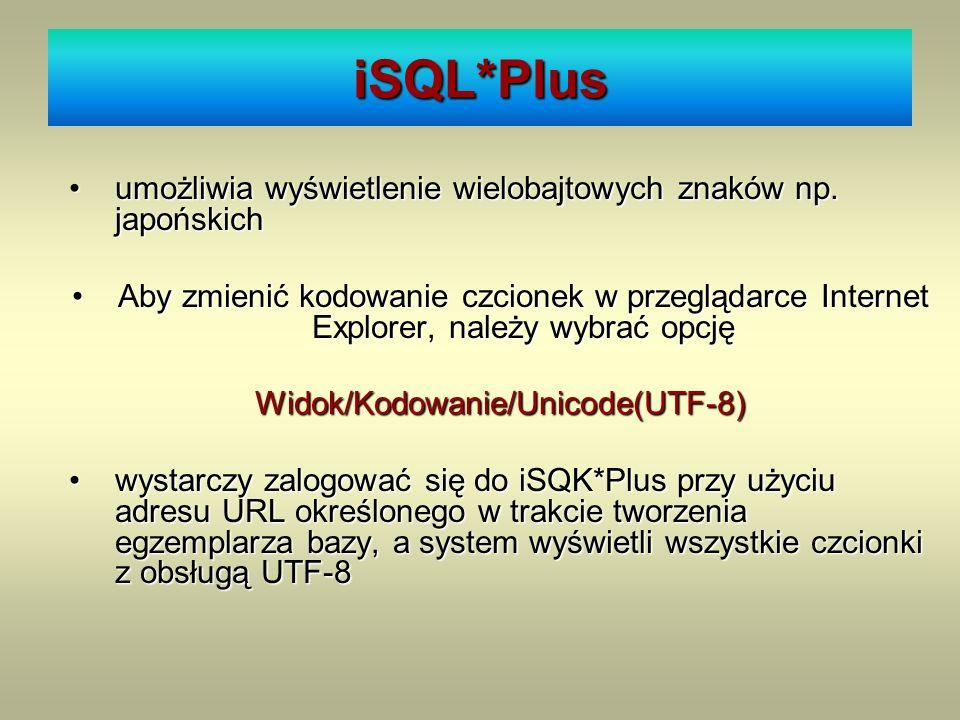 iSQL*Plus umożliwia wyświetlenie wielobajtowych znaków np. japońskichumożliwia wyświetlenie wielobajtowych znaków np. japońskich Aby zmienić kodowanie