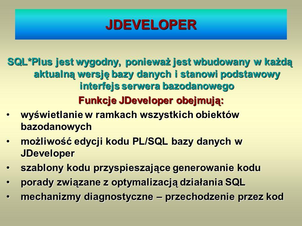 JDEVELOPER SQL*Plus jest wygodny, ponieważ jest wbudowany w każdą aktualną wersję bazy danych i stanowi podstawowy interfejs serwera bazodanowego Funk