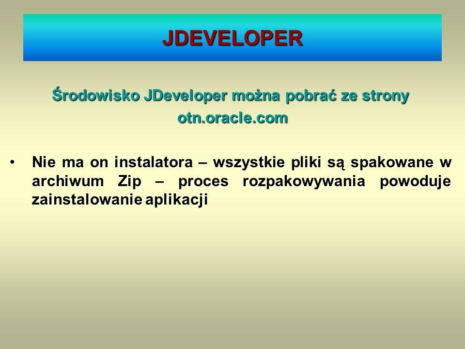 JDEVELOPER Środowisko JDeveloper można pobrać ze strony otn.oracle.com otn.oracle.com Nie ma on instalatora – wszystkie pliki są spakowane w archiwum