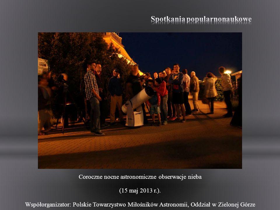 Coroczne nocne astronomiczne obserwacje nieba (15 maj 2013 r.). Współorganizator: Polskie Towarzystwo Miłośników Astronomii, Oddział w Zielonej Górze