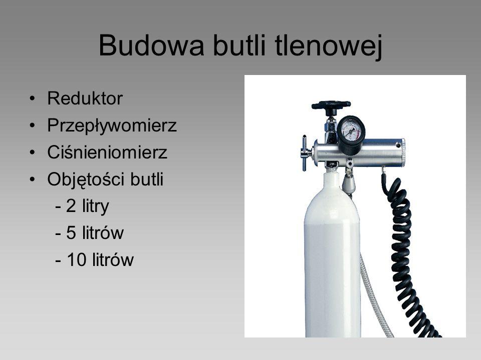 Budowa butli tlenowej Reduktor Przepływomierz Ciśnieniomierz Objętości butli - 2 litry - 5 litrów - 10 litrów