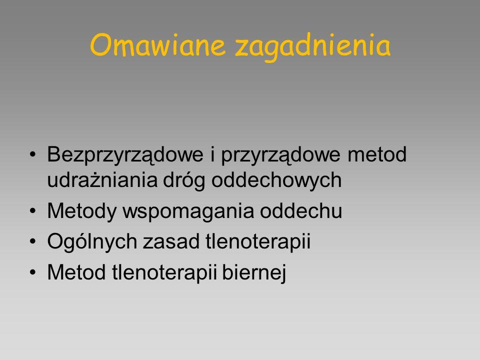 Omawiane zagadnienia Bezprzyrządowe i przyrządowe metod udrażniania dróg oddechowych Metody wspomagania oddechu Ogólnych zasad tlenoterapii Metod tlen