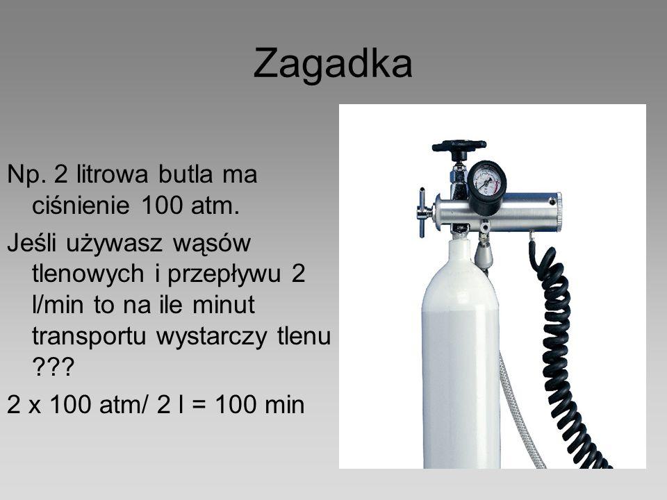 Zagadka Np. 2 litrowa butla ma ciśnienie 100 atm. Jeśli używasz wąsów tlenowych i przepływu 2 l/min to na ile minut transportu wystarczy tlenu ??? 2 x