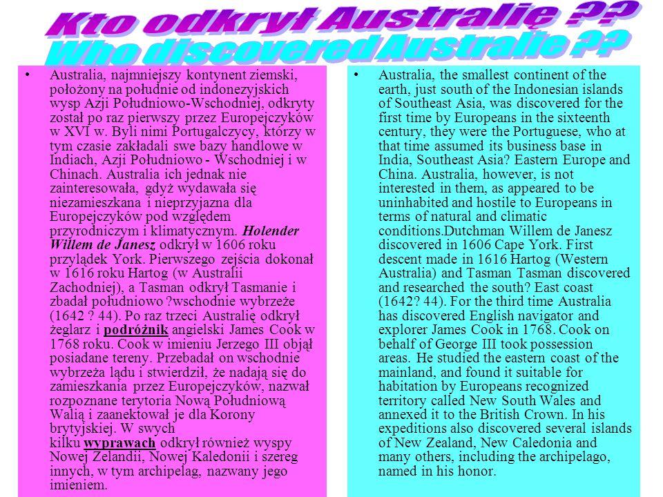 Australia, najmniejszy kontynent ziemski, położony na południe od indonezyjskich wysp Azji Południowo-Wschodniej, odkryty został po raz pierwszy przez