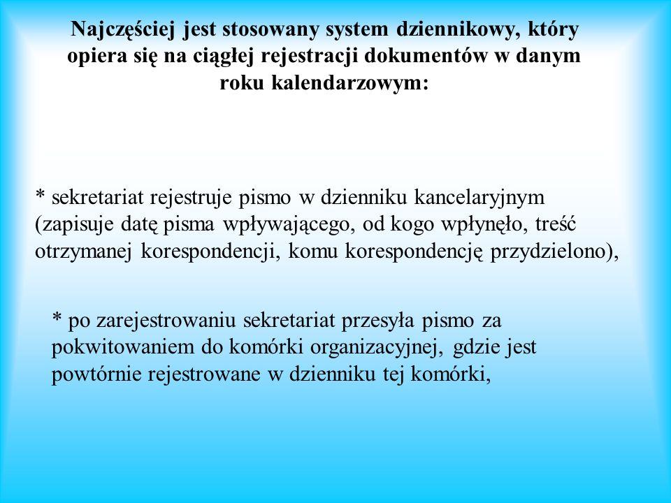 Najczęściej jest stosowany system dziennikowy, który opiera się na ciągłej rejestracji dokumentów w danym roku kalendarzowym: * sekretariat rejestruje