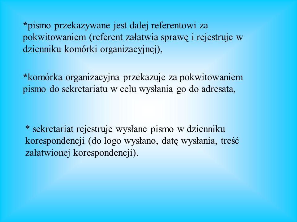 *pismo przekazywane jest dalej referentowi za pokwitowaniem (referent załatwia sprawę i rejestruje w dzienniku komórki organizacyjnej), *komórka organ