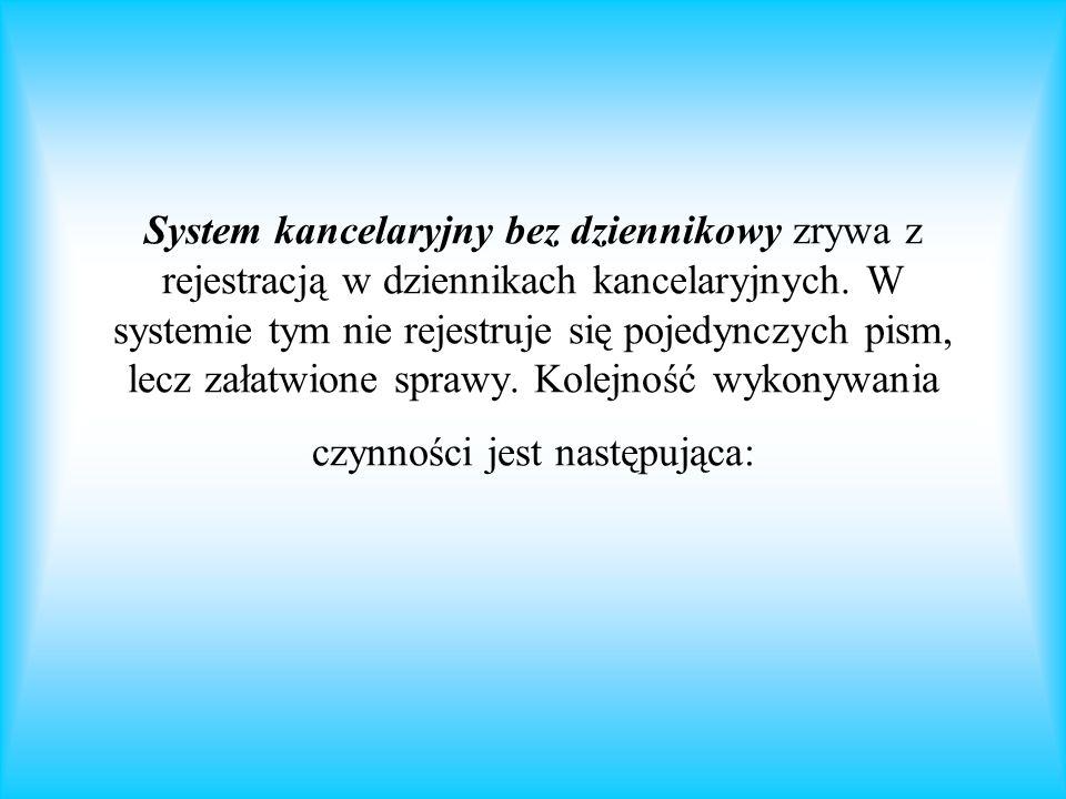System kancelaryjny bez dziennikowy zrywa z rejestracją w dziennikach kancelaryjnych. W systemie tym nie rejestruje się pojedynczych pism, lecz załatw