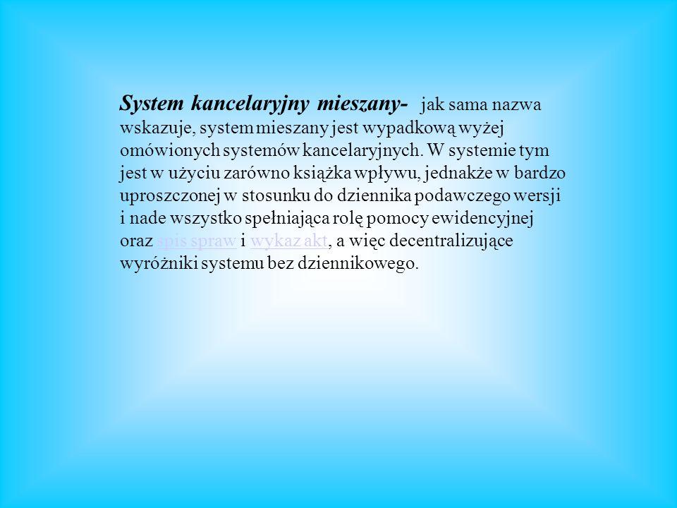 System kancelaryjny mieszany- jak sama nazwa wskazuje, system mieszany jest wypadkową wyżej omówionych systemów kancelaryjnych. W systemie tym jest w
