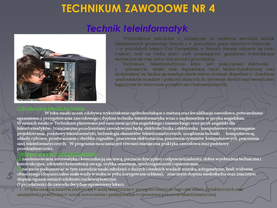 Technik teleinformatyk TECHNIKUM ZAWODOWE NR 4 Cykl nauczania zawodu trwa 4 lata. W toku nauki uczeń zdobywa wykształcenie ogólnokształcące z maturą o