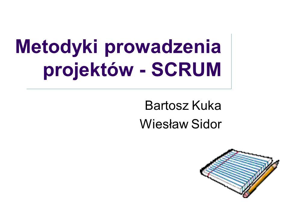 Metodyki prowadzenia projektów - SCRUM Bartosz Kuka Wiesław Sidor