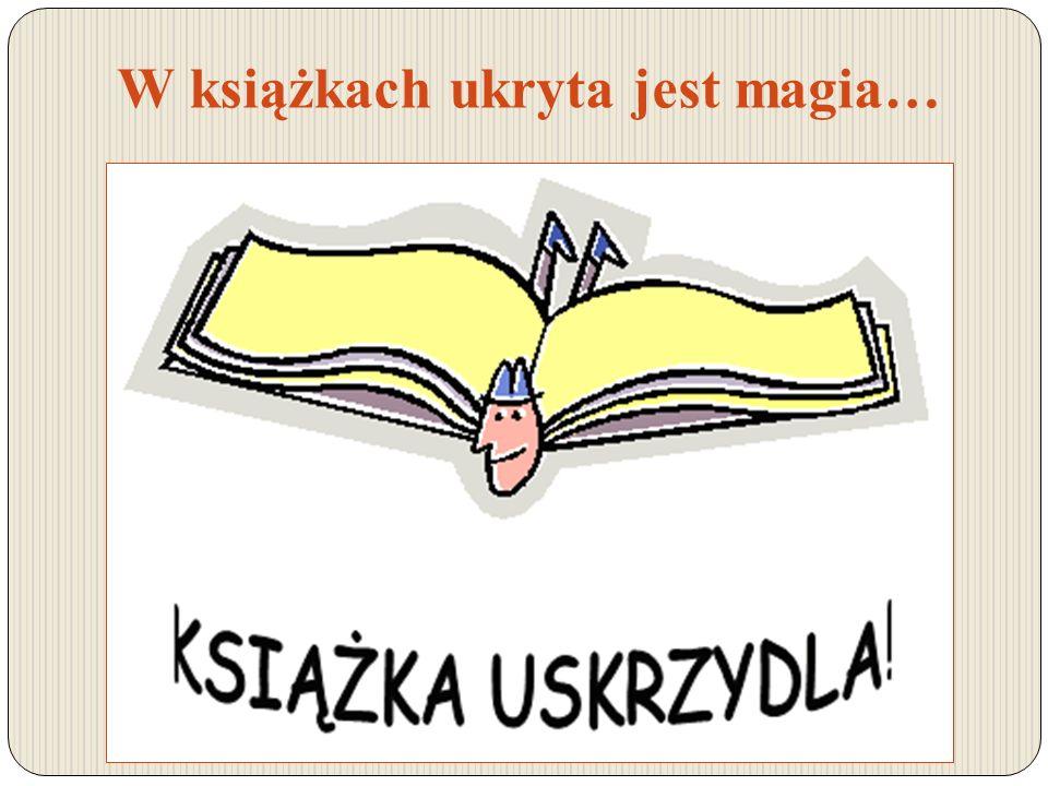 W książkach ukryta jest magia…