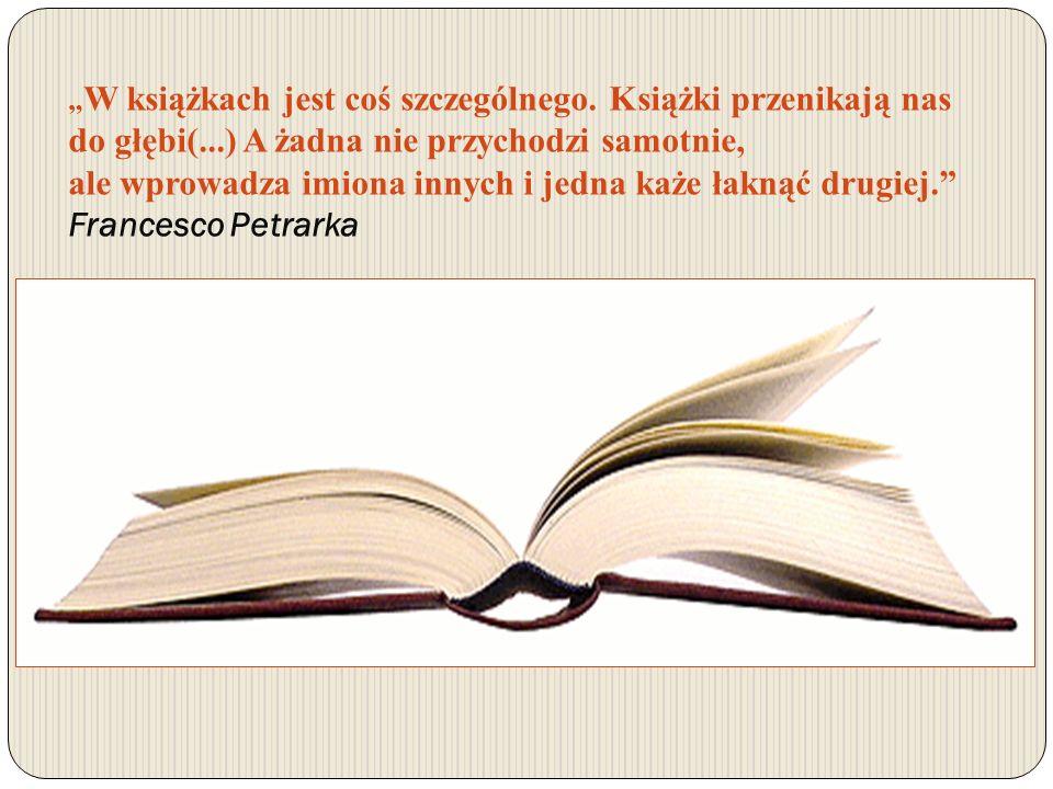 W książkach jest coś szczególnego. Książki przenikają nas do głębi(...) A żadna nie przychodzi samotnie, ale wprowadza imiona innych i jedna każe łakn