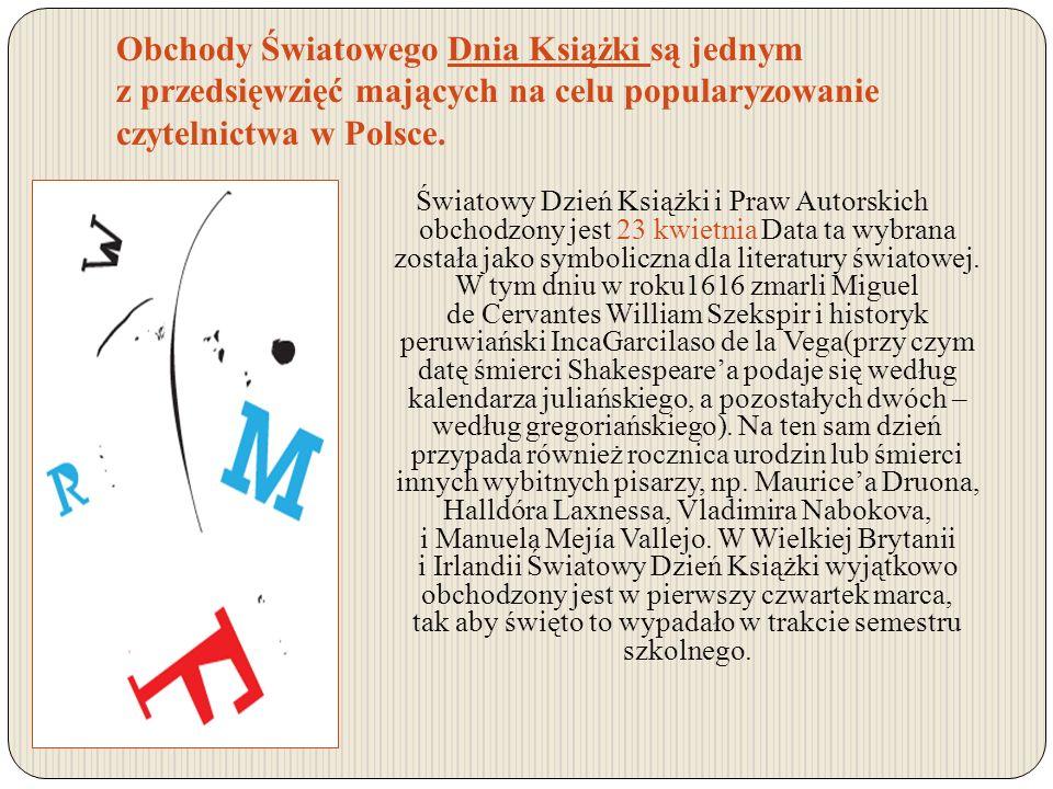 Obchody Światowego Dnia Książki są jednym z przedsięwzięć mających na celu popularyzowanie czytelnictwa w Polsce. Światowy Dzień Książki i Praw Autors