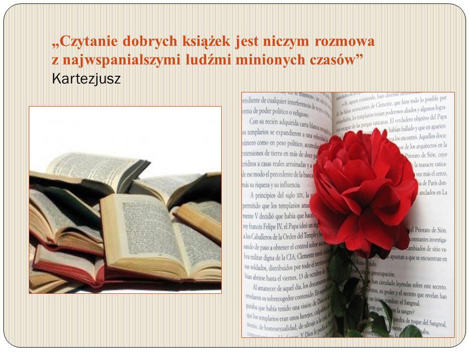 Czytanie dobrych książek jest niczym rozmowa z najwspanialszymi ludźmi minionych czasów Kartezjusz
