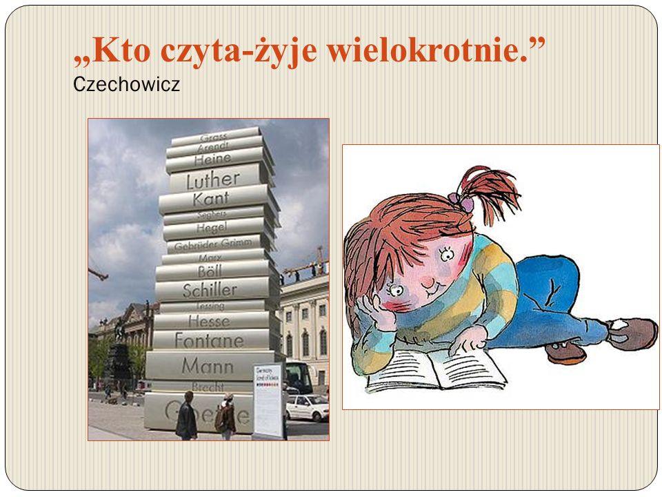 Kto czyta-żyje wielokrotnie. Czechowicz