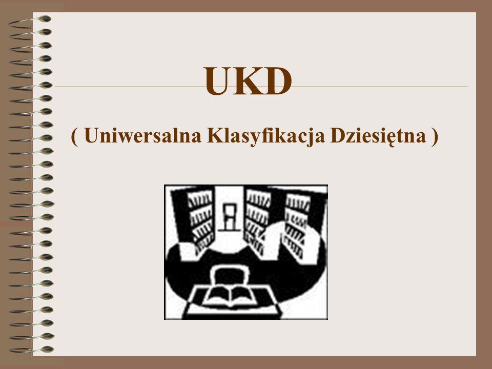 - zawierają zasadniczy schemat podziału - całość wiedzy dzielą na 10 klas głównych oznaczonych symbolami cyfrowymi od 0 do 9 wraz z objaśnieniami Tablice główne UKD