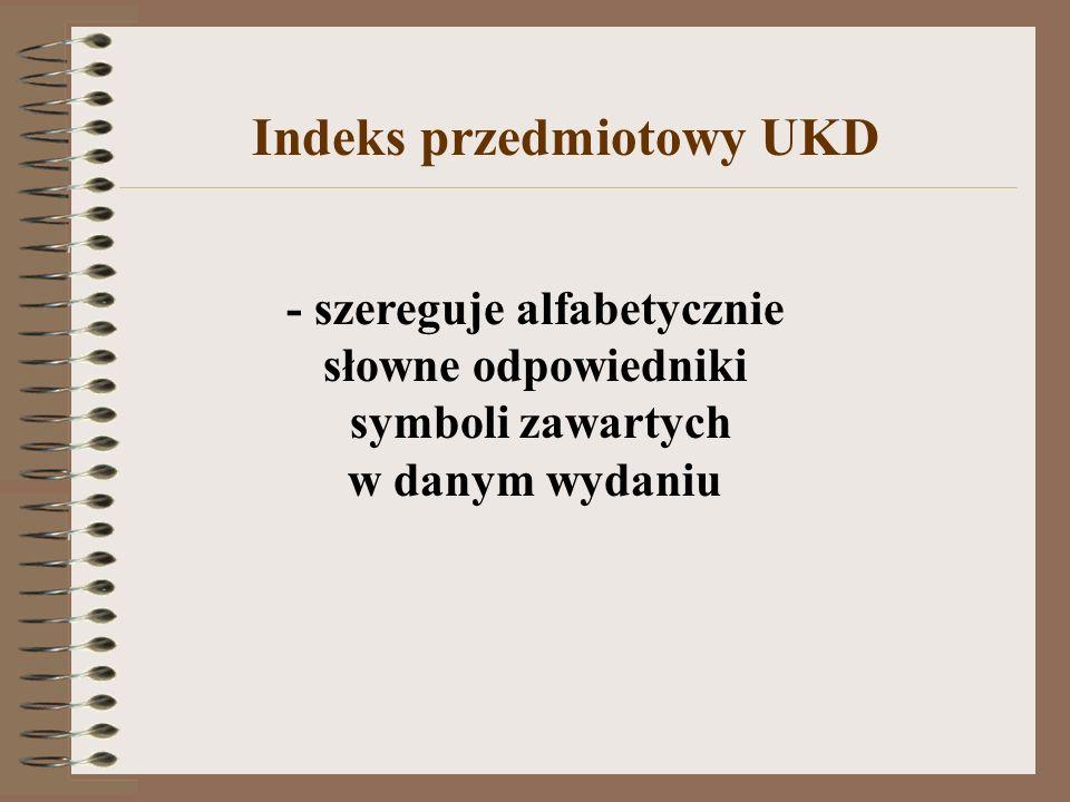 - szereguje alfabetycznie słowne odpowiedniki symboli zawartych w danym wydaniu Indeks przedmiotowy UKD