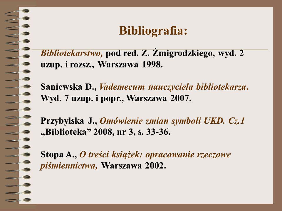 Bibliografia: Bibliotekarstwo, pod red. Z. Żmigrodzkiego, wyd. 2 uzup. i rozsz., Warszawa 1998. Saniewska D., Vademecum nauczyciela bibliotekarza. Wyd