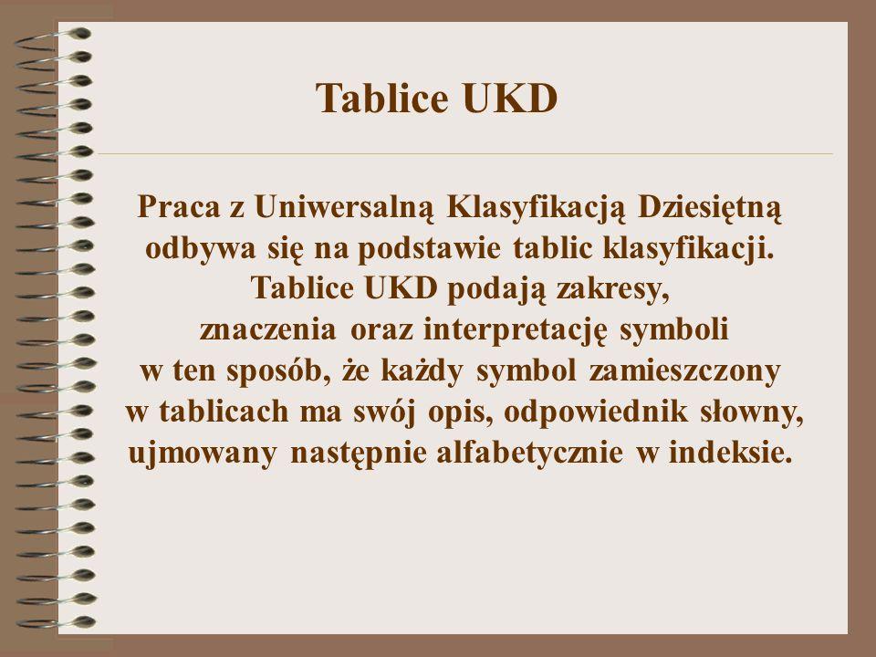Praca z Uniwersalną Klasyfikacją Dziesiętną odbywa się na podstawie tablic klasyfikacji. Tablice UKD podają zakresy, znaczenia oraz interpretację symb