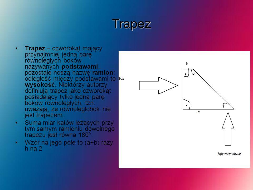 Trapez Trapez – czworokąt mający przynajmniej jedną parę równoległych boków nazywanych podstawami, pozostałe noszą nazwę ramion; odległość między pods