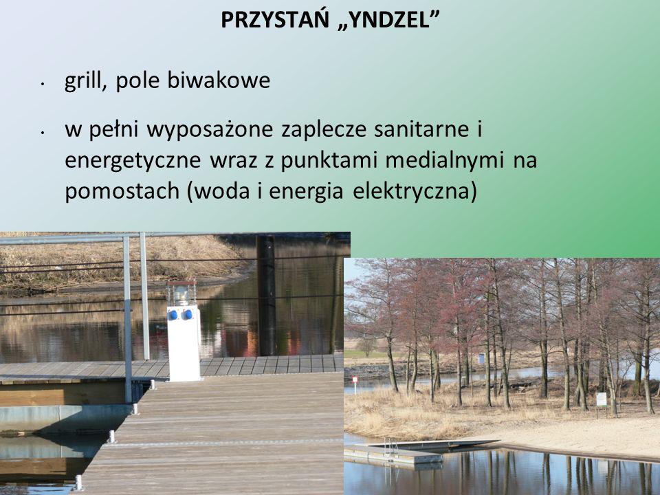 PRZYSTAŃ YNDZEL grill, pole biwakowe w pełni wyposażone zaplecze sanitarne i energetyczne wraz z punktami medialnymi na pomostach (woda i energia elek