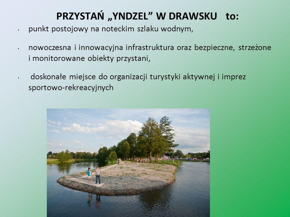 PRZYSTAŃ YNDZEL W DRAWSKU to: punkt postojowy na noteckim szlaku wodnym, nowoczesna i innowacyjna infrastruktura oraz bezpieczne, strzeżone i monitoro