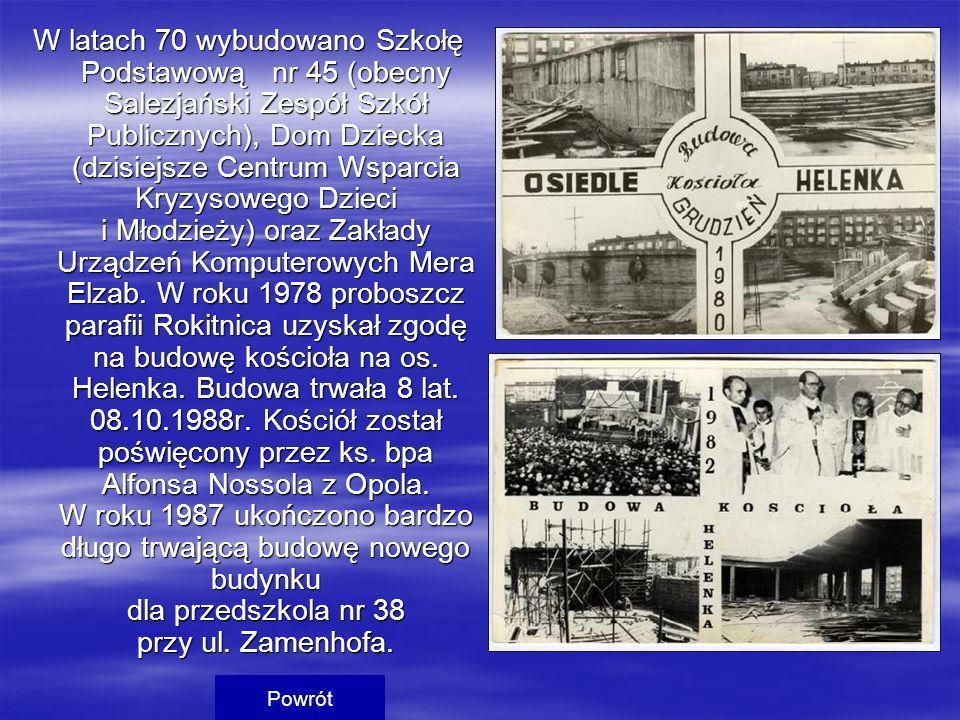 W latach 70 wybudowano Szkołę Podstawową nr 45 (obecny Salezjański Zespół Szkół Publicznych), Dom Dziecka (dzisiejsze Centrum Wsparcia Kryzysowego Dzi