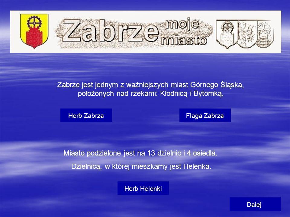 Zabrze jest jednym z ważniejszych miast Górnego Śląska, położonych nad rzekami: Kłodnicą i Bytomką. Herb ZabrzaFlaga Zabrza Miasto podzielone jest na