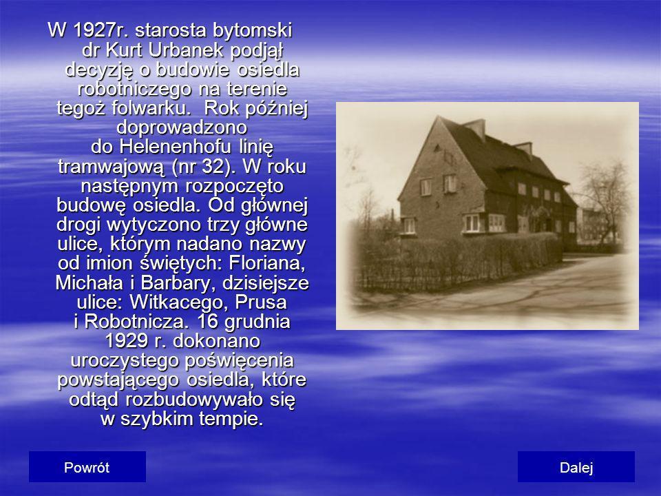 W 1927r. starosta bytomski dr Kurt Urbanek podjął decyzję o budowie osiedla robotniczego na terenie tegoż folwarku. Rok później doprowadzono do Helene