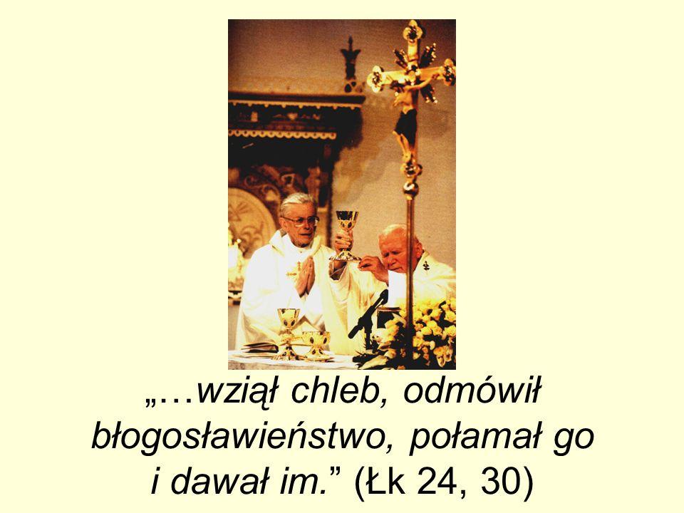 …wziął chleb, odmówił błogosławieństwo, połamał go i dawał im. (Łk 24, 30)