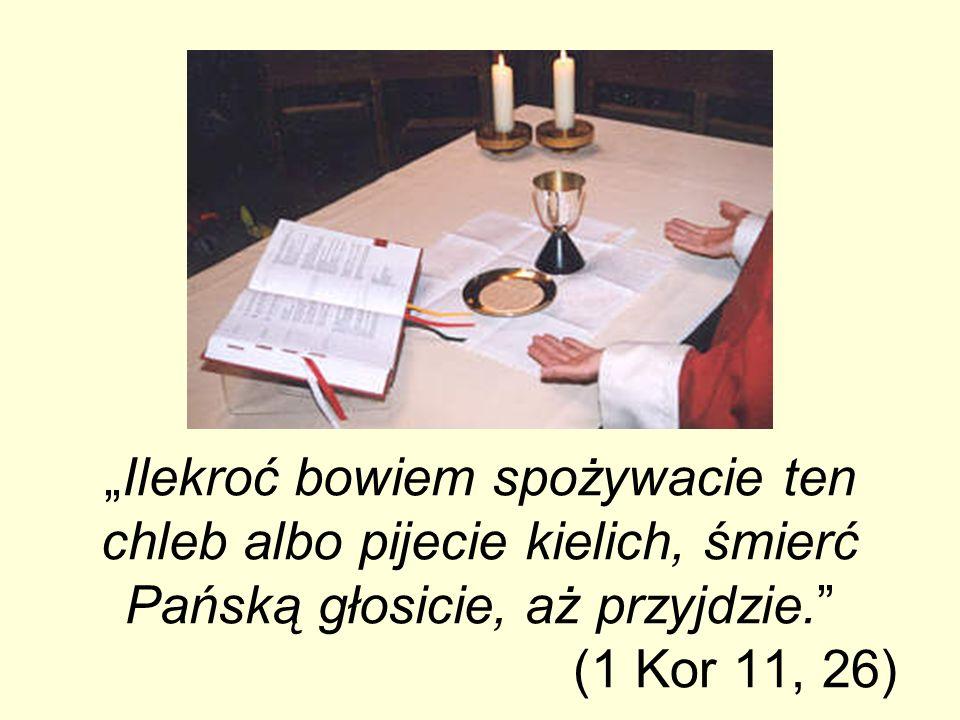 Ilekroć bowiem spożywacie ten chleb albo pijecie kielich, śmierć Pańską głosicie, aż przyjdzie. (1 Kor 11, 26)