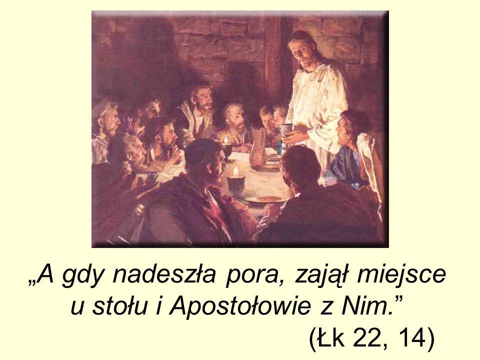 A gdy nadeszła pora, zajął miejsce u stołu i Apostołowie z Nim. (Łk 22, 14)