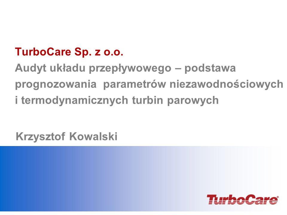 TurboCare Sp. z o.o. Audyt układu przepływowego – podstawa prognozowania parametrów niezawodnościowych i termodynamicznych turbin parowych Krzysztof K