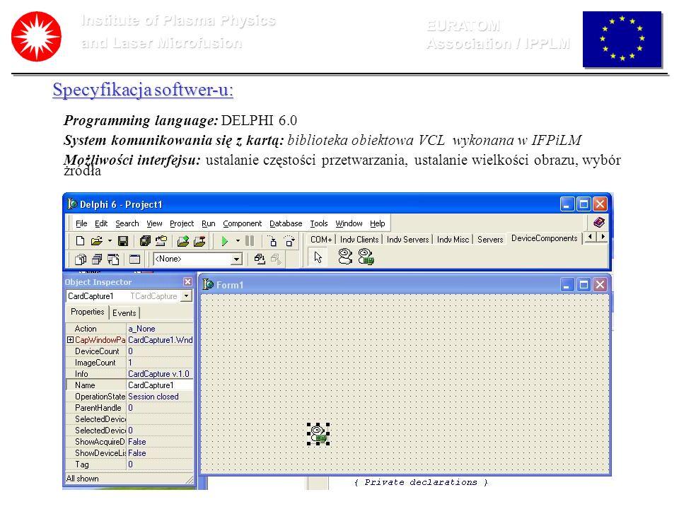 Institute of Plasma Physics and Laser Microfusion EURATOM Association / IPPLM Specyfikacja softwer-u: Programming language: DELPHI 6.0 System komuniko