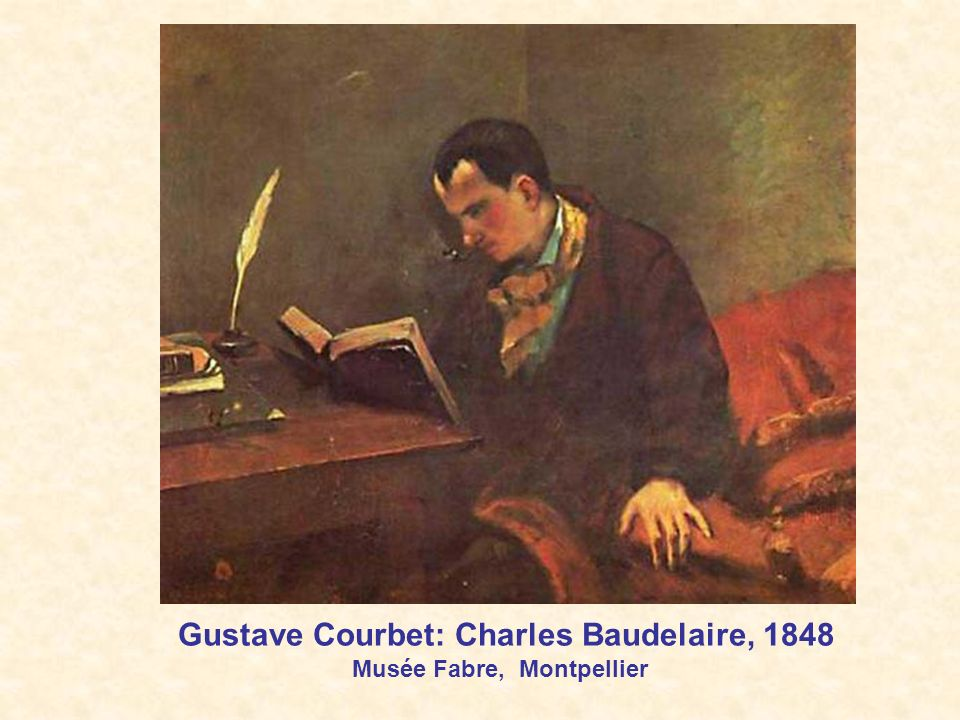 Gustave Courbet: Charles Baudelaire, 1848 Musée Fabre, Montpellier