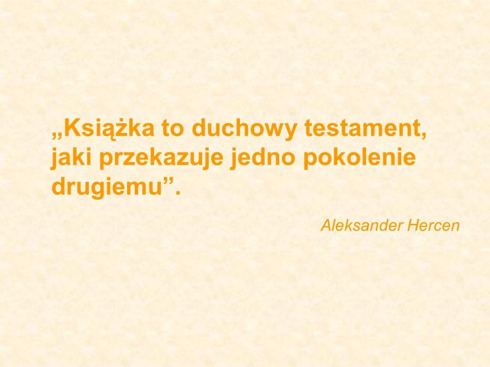 Książka to duchowy testament, jaki przekazuje jedno pokolenie drugiemu. Aleksander Hercen