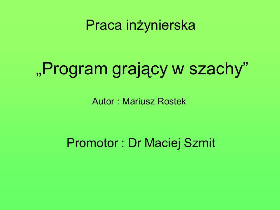 Program grający w szachy Promotor : Dr Maciej Szmit Praca inżynierska Autor : Mariusz Rostek