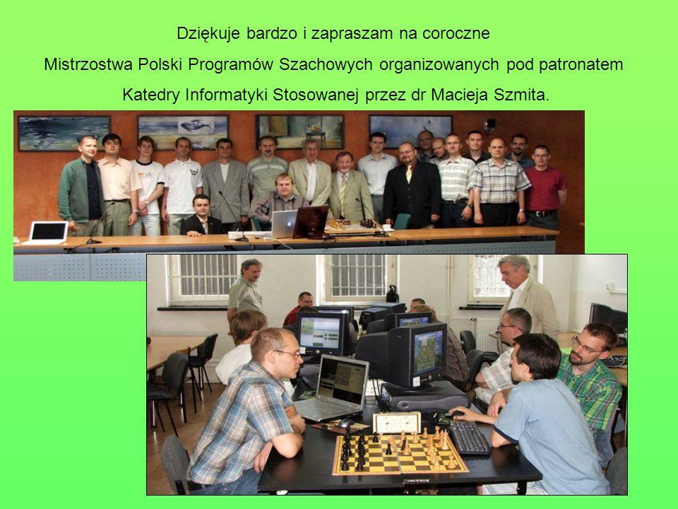 Dziękuje bardzo i zapraszam na coroczne Mistrzostwa Polski Programów Szachowych organizowanych pod patronatem Katedry Informatyki Stosowanej przez dr