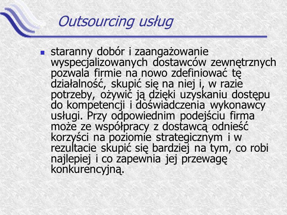 Outsourcing usług staranny dobór i zaangażowanie wyspecjalizowanych dostawców zewnętrznych pozwala firmie na nowo zdefiniować tę działalność, skupić s
