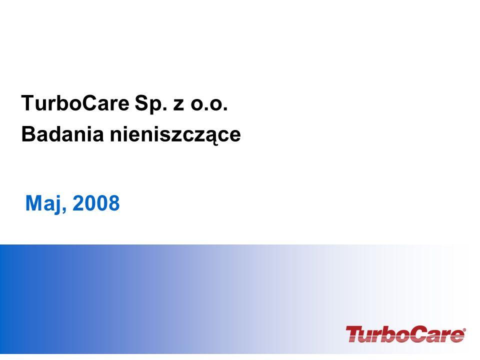 Maj, 2008 TurboCare Sp. z o.o. Badania nieniszczące