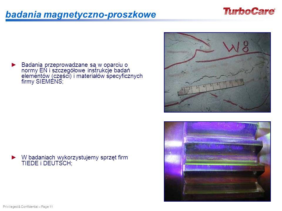 Privileged & Confidential – Page 11 badania magnetyczno-proszkowe Badania przeprowadzane są w oparciu o normy EN i szczegółowe instrukcje badań elemen