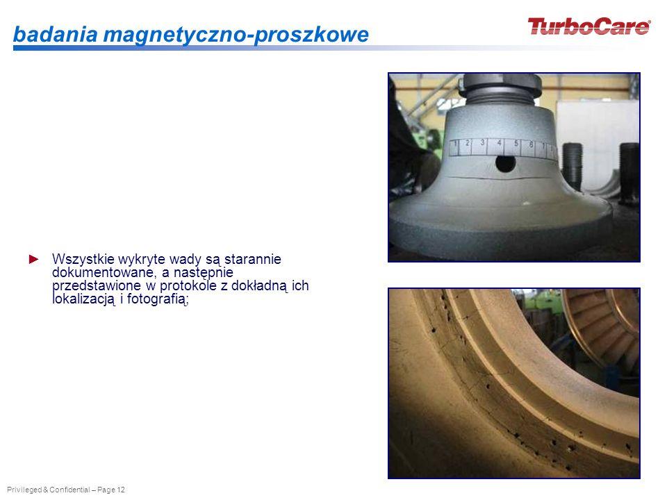 Privileged & Confidential – Page 12 badania magnetyczno-proszkowe Wszystkie wykryte wady są starannie dokumentowane, a następnie przedstawione w proto